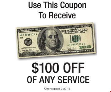 Use This Coupon To Receive $100 off of any service. Offer expires 3-23-18