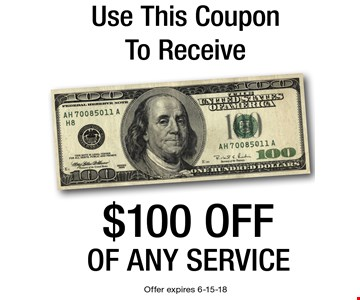 Use This Coupon To Receive $100 off of any service. Offer expires 6-15-18