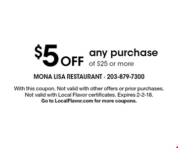 $5 Off any purchase of $25 or more. With this coupon. Not valid with other offers or prior purchases. Not valid with Local Flavor certificates. Expires 2-2-18. Go to LocalFlavor.com for more coupons.
