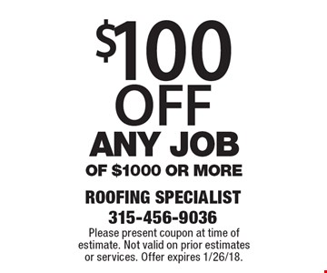 $100 OFF any job of $1000 or more. Please present coupon at time of estimate. Not valid on prior estimates or services. Offer expires 1/26/18.