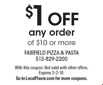 $1 OFF any order of $10 or more. With this coupon. Not valid with other offers. Expires 3-2-18. Go to LocalFlavor.com for more coupons.