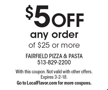 $5 OFF any order of $25 or more. With this coupon. Not valid with other offers. Expires 3-2-18. Go to LocalFlavor.com for more coupons.