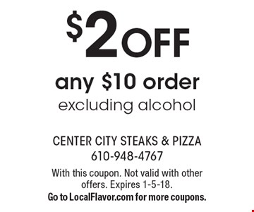 $2 OFF any $10 order excluding alcohol. With this coupon. Not valid with other offers. Expires 1-5-18. Go to LocalFlavor.com for more coupons.