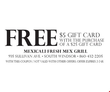 Free $5 Gift Card with the purchase of a $25 gift card. With this coupon. Not valid with other offers. Offer expires 2-2-18.