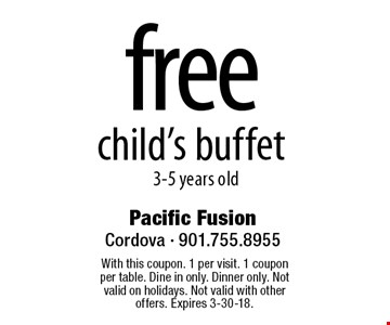 free child's buffet. 3-5 years old. With this coupon. 1 per visit. 1 coupon per table. Dine in only. Dinner only. Not valid on holidays. Not valid with other offers. Expires 3-30-18.
