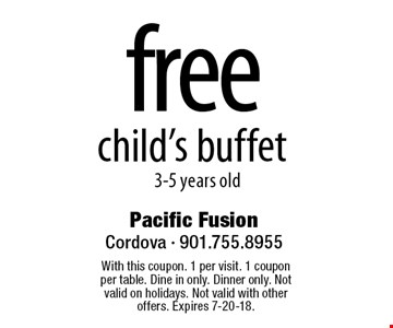 free child's buffet. 3-5 years old. With this coupon. 1 per visit. 1 coupon per table. Dine in only. Dinner only. Not valid on holidays. Not valid with other offers. Expires 7-20-18.