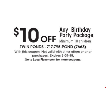 $10 Off Any Birthday Party Package. Minimum 10 children. With this coupon. Not valid with other offers or prior purchases. Expires 3-31-18. Go to LocalFlavor.com for more coupons.