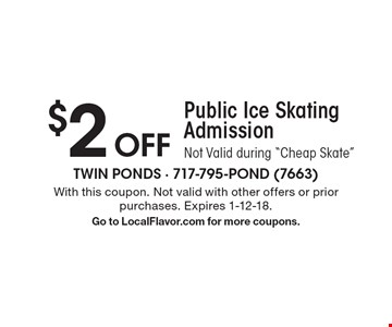 $2 Off Public Ice Skating Admission. Not Valid during