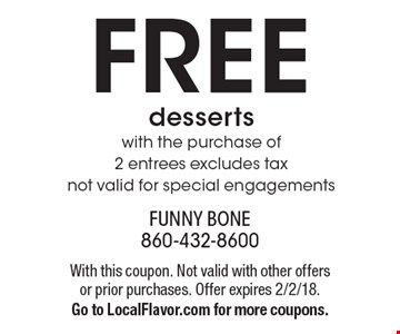 FREE desserts with the purchase of 2 entrees excludes tax not valid for special engagements. With this coupon. Not valid with other offers or prior purchases. Offer expires 2/2/18.Go to LocalFlavor.com for more coupons.
