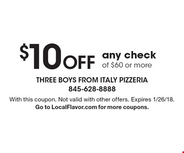 $10 Off any check of $60 or more. With this coupon. Not valid with other offers. Expires 1/26/18. Go to LocalFlavor.com for more coupons.