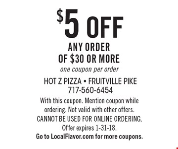 $5 off any order of $30 or more. One coupon per order. With this coupon. Mention coupon while ordering. Not valid with other offers. CANNOT BE USED FOR ONLINE ORDERING. Offer expires 1-31-18. Go to LocalFlavor.com for more coupons.