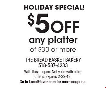 Holiday Special! $5 OFF any platter of $30 or more. With this coupon. Not valid with other offers. Expires 2-23-18. Go to LocalFlavor.com for more coupons.