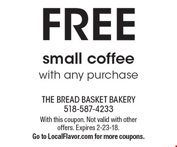 FREE small coffee with any purchase. With this coupon. Not valid with other offers. Expires 2-23-18. Go to LocalFlavor.com for more coupons.