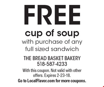 FREE cup of soup with purchase of any full sized sandwich. With this coupon. Not valid with other offers. Expires 2-23-18. Go to LocalFlavor.com for more coupons.