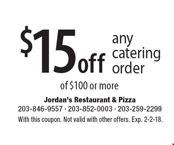 $15 off any catering order of $100 or more. With this coupon. Not valid with other offers. Exp. 2-2-18.