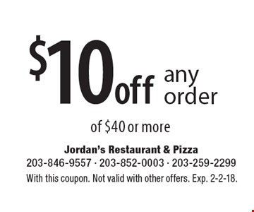 $10 off any order of $40 or more. With this coupon. Not valid with other offers. Exp. 2-2-18.