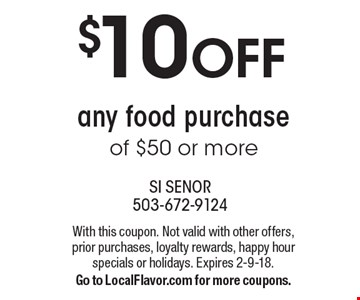 $10 OFF any food purchase of $50 or more. With this coupon. Not valid with other offers, prior purchases, loyalty rewards, happy hour specials or holidays. Expires 2-9-18. Go to LocalFlavor.com for more coupons.