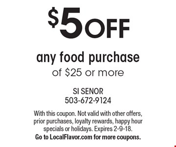 $5 OFF any food purchase of $25 or more. With this coupon. Not valid with other offers, prior purchases, loyalty rewards, happy hour specials or holidays. Expires 2-9-18. Go to LocalFlavor.com for more coupons.
