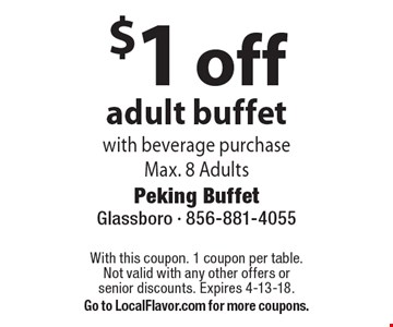 $1 off adult buffet with beverage purchase Max. 8 Adults. With this coupon. 1 coupon per table. Not valid with any other offers or senior discounts. Expires 4-13-18. Go to LocalFlavor.com for more coupons.