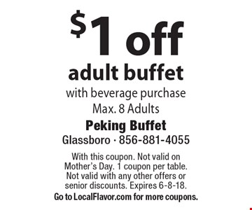$1 off adult buffet with beverage purchase. Max. 8 adults. With this coupon. Not valid on Mother's Day. 1 coupon per table. Not valid with any other offers or senior discounts. Expires 6-8-18. Go to LocalFlavor.com for more coupons.