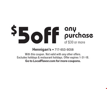 $5 off any purchase of $30 or more. With this coupon. Not valid with any other offers. Excludes holidays & restaurant holidays. Offer expires 1-31-18. Go to LocalFlavor.com for more coupons.