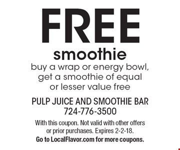 FREE smoothie, buy a wrap or energy bowl, get a smoothie of equal or lesser value free. With this coupon. Not valid with other offers or prior purchases. Expires 2-2-18. Go to LocalFlavor.com for more coupons.