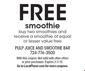 FREE smoothie, buy two smoothies and receive a smoothie of equal or lesser value free. With this coupon. Not valid with other offers or prior purchases. Expires 2-2-18. Go to LocalFlavor.com for more coupons.