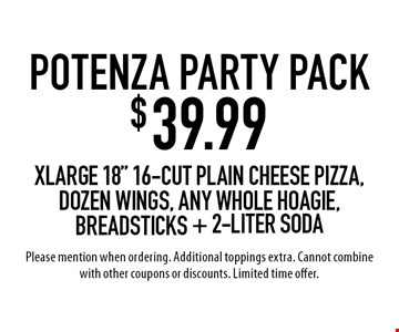 """Potenza Party Pack $39.99. X-large 18"""" 16-cut plain cheese pizza, dozen wings, any whole hoagie, breadsticks + 2-Liter Soda. Please mention when ordering. Additional toppings extra. Cannot combine with other coupons or discounts. Limited time offer."""