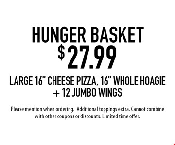 """Hunger Basket $27.99. Large 16"""" cheese pizza, 16"""" whole hoagie + 12 jumbo wings. Please mention when ordering. Additional toppings extra. Cannot combine  with other coupons or discounts. Limited time offer."""