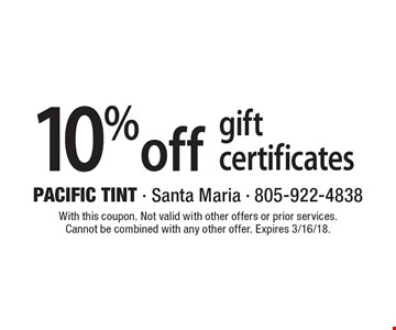 10% off gift certificates. With this coupon. Not valid with other offers or prior services. Cannot be combined with any other offer. Expires 3/16/18.