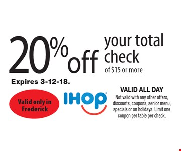 20%off your total check of $15 or more. VALID ALL DAY Not valid with any other offers, discounts, coupons, senior menu, specials or on holidays. Limit one coupon per table per check. Expires 3-12-18.