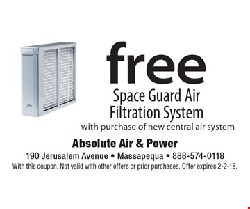 Free Space Guard Air Filtration System with purchase of new central air system. With this coupon. Not valid with other offers or prior purchases. Offer expires 2-2-18.