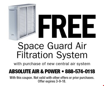 Free Space Guard Air Filtration System. With purchase of new central air system. With this coupon. Not valid with other offers or prior purchases. Offer expires 3-9-18.