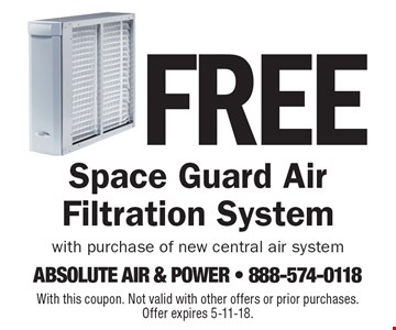 Free Space Guard Air Filtration System with purchase of new central air system. With this coupon. Not valid with other offers or prior purchases. Offer expires 5-11-18.
