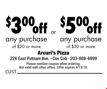 $3.00 off any purchase of $20 or more OR $5.00 off any purchase of $30 or more. Please mention coupon when ordering. Not valid with other offers. Offer expires 4/13/18.