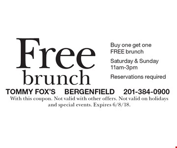 Free brunch. Buy one get one FREE brunch. Saturday & Sunday 11am-3pm. Reservations required. With this coupon. Not valid with other offers. Not valid on holidays and special events. Expires 6/8/18.