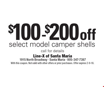 $100 -$200 off select model camper shells. Call for details. With this coupon. Not valid with other offers or prior purchases. Offer expires 2-9-18.