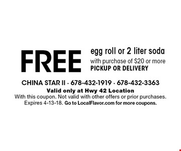 FREE egg roll or 2 liter soda with purchase of $20 or more PICKUP OR DELIVERY. Valid only at Hwy 42 Location With this coupon. Not valid with other offers or prior purchases. Expires 4-13-18. Go to LocalFlavor.com for more coupons.