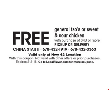 FREE general tso's or sweet & sour chickenwith purchase of $40 or more. PICKUP OR DELIVERY. Valid only at Hwy 42 Location With this coupon. Not valid with other offers or prior purchases. Expires 2-2-18. Go to LocalFlavor.com for more coupons.