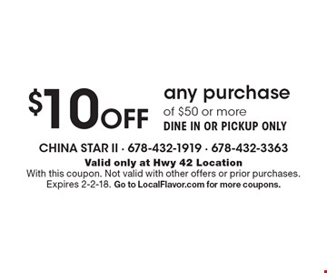 $10 Off any purchase of $50 or more. DINE IN OR PICKUP ONLY. Valid only at Hwy 42 Location With this coupon. Not valid with other offers or prior purchases. Expires 2-2-18. Go to LocalFlavor.com for more coupons.