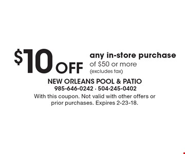 $10 Off any in-store purchase of $50 or more (excludes tax). With this coupon. Not valid with other offers or prior purchases. Expires 2-23-18.