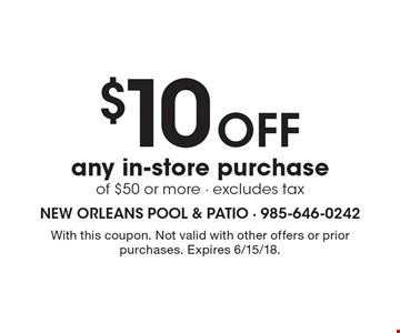 $10 off any in-store purchase of $50 or more - excludes tax. With this coupon. Not valid with other offers or prior purchases. Expires 6/15/18.