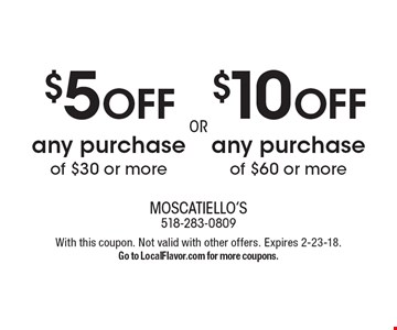 $10 OFF any purchase of $60 or more OR $5 OFF any purchase of $30 or more. With this coupon. Not valid with other offers. Expires 2-23-18. Go to LocalFlavor.com for more coupons.