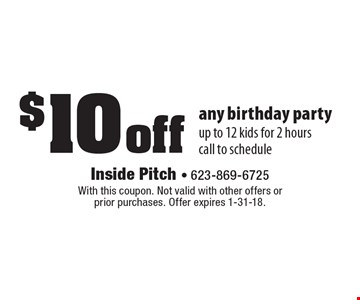 $10 off any birthday party up to 12 kids for 2 hours. Call to schedule. With this coupon. Not valid with other offers or prior purchases. Offer expires 1-31-18.