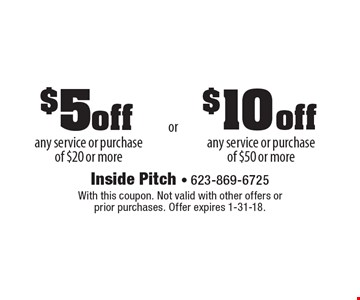 $5 off any service or purchase of $20 or more OR $10 off any service or purchase of $50 or more. With this coupon. Not valid with other offers or prior purchases. Offer expires 1-31-18.