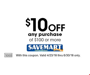 $10 Off any purchase of $100 or more. With this coupon. Valid 4/23/18 thru 6/30/18 only.