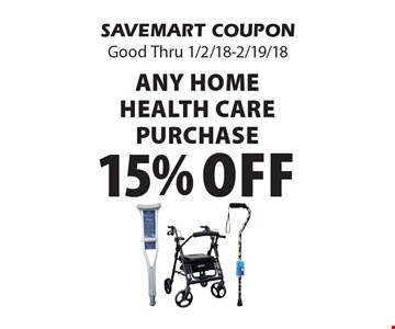 15% off any home health care purchase . SAVEMART COUPON Good Thru 1/2/18-2/19/18.