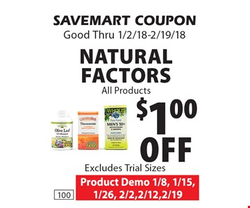 $1.00 Off Natural Factors All Products Excludes Trial Sizes. SAVEMART COUPON Good Thru 1/2/18-2/19/18