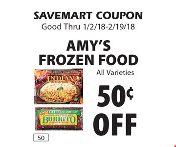 50¢ off Amy's Frozen Food All Varieties. SAVEMART COUPON Good Thru 1/2/18-2/19/18.