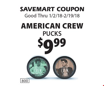 $9.99 American Crew Pucks. SAVEMART COUPON Good Thru 1/2/18-2/19/18.